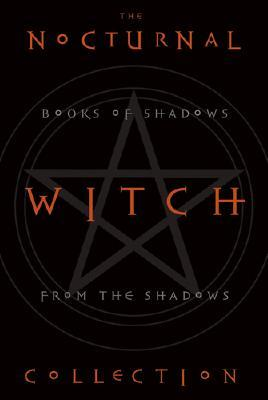 The Nocturnal Witch Collection: Book of Shadows from the Shadows: Nocturnal Witchcraft/Gothic Grimoire