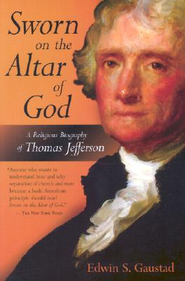 Sworn on the Altar of God: A Religious Biography of Thomas Jefferson