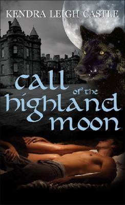 Call of the Highland Moon by Kendra Leigh Castle