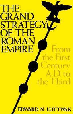 The Grand Strategy of the Roman Empire by Edward N. Luttwak