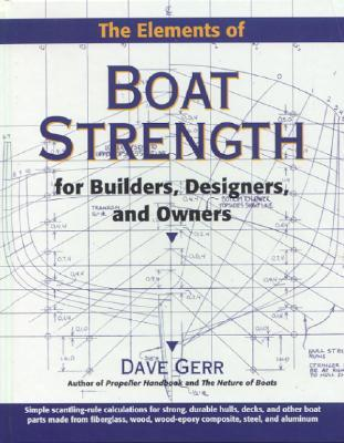 The Elements of Boat Strength: For Builders, Designers, and the Elements of Boat Strength: For Builders, Designers, and Owners Owners