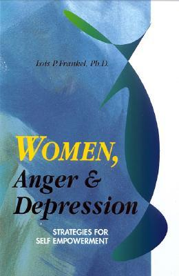 Women, Anger & Depression by Lois P. Frankel