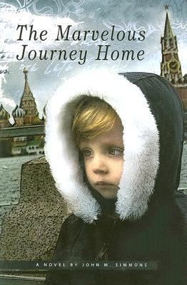 The Marvelous Journey Home by John M. Simmons