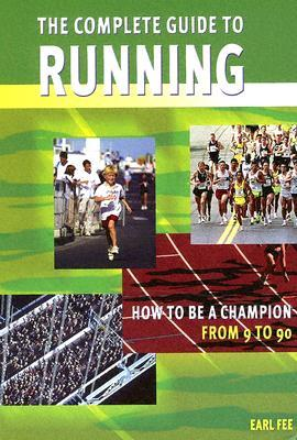 The Complete Guide to Running: How to Be a Champion from 9 to 90