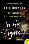 In His Sights: One Woman's Stalking Nightmare