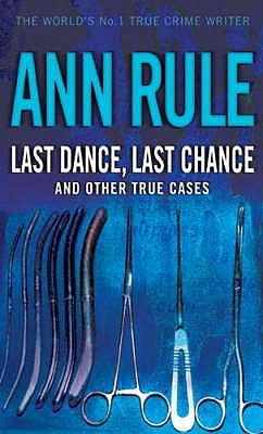 Last Dance, Last Chance and Other True Cases by Ann Rule