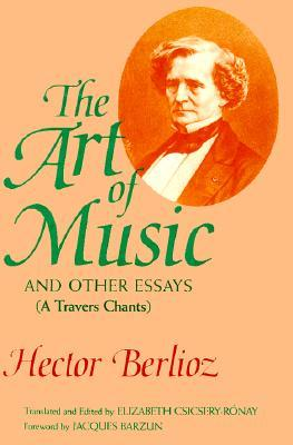 The Art of Music and Other Essays by Hector Berlioz