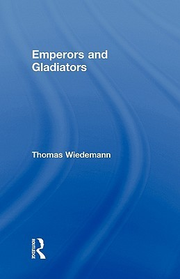 Emperors and Gladiators by Thomas Wiedemann