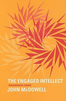 The Engaged Intellect by John Henry McDowell