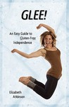 Glee! an Easy Guide to Gluten-Free Independence