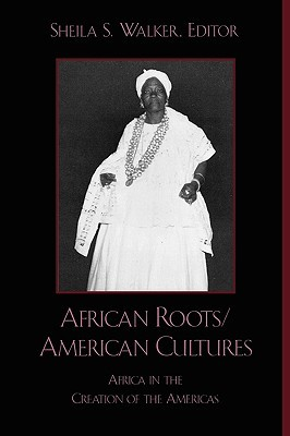 African Roots/American Cultures by Sheila S. Walker