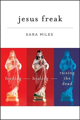 Jesus Freak: Feeding, Healing, Raising the Dead