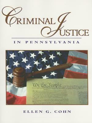 Criminal Justice in Pennsylvania by Ellen G. Cohn