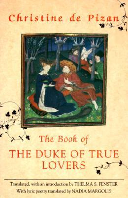 The Book Of The Duke Of True Lovers by Christine de Pizan