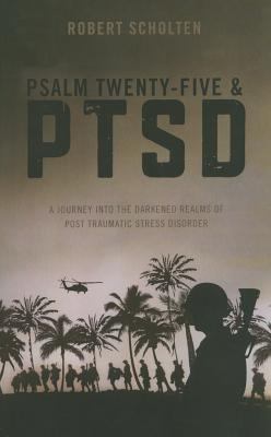 Psalm Twenty-Five & PTSD by Robert Scholten