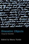 Evocative Objects: Things We Think With