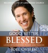 Good, Better, Blessed by Joel Osteen