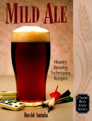 Mild Ale: History, Brewing, Techniques, Recipes