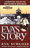 Eva's Story: A Survivor's Tale by the Step-Sister of Anne Frank (Eva Schloss)