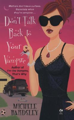 Don't Talk Back To Your Vampire (Broken Heart, #2)