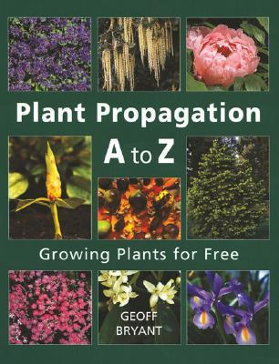 Plant Propagation A to Z by Geoff Bryant
