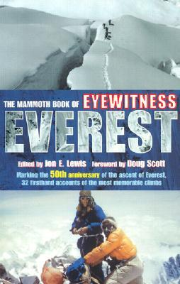 The Mammoth Book of Eyewitness Everest: Marking the 50th Anniversary of the Ascent of Everest, 32 Firsthand Accounts of the Most Memorable Climbs