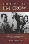 The Ghost of Jim Crow: How Southern Moderates Used Brown V Board of Education to Stall Civil Rights