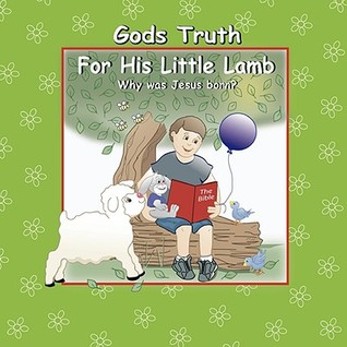 "God's Truth for His Little Lamb ""Why Was Jesus Born"""