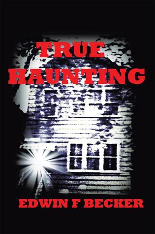 True Haunting by Edwin F. Becker