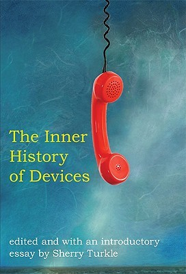 The Inner History of Devices by Sherry Turkle