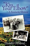 Kiss Your Elbow - A Kentucky Memoir