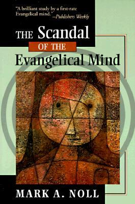 The Scandal of the Evangelical Mind by Mark A. Noll