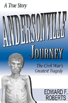 Andersonville Journey by Edward F. Roberts
