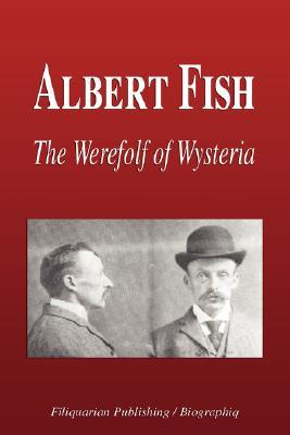 albert fish the werewolf of wysteria by biographiq