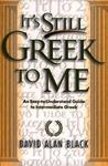 It's Still Greek to Me: An EasytoUnderstand Guide to Intermediate Greek