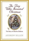 The Boy Who Invented Christmas: The Story of Charles Dickens