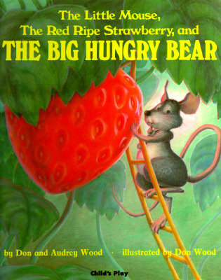 Little Mouse, the Red Ripe Strawberry & the Big Hungry Bear by Audrey Wood