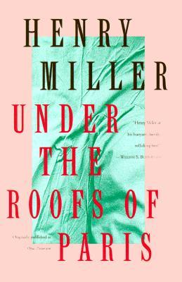 Under the Roofs of Paris by Henry Miller