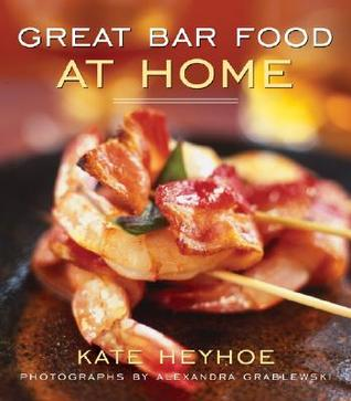 Great Bar Food at Home by Kate Heyhoe