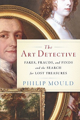 The Art Detective: Fakes, Frauds, and Finds and the Search for Lost Treasures