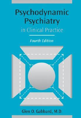 Psychodynamic Psychiatry in Clinical Practice by Glen O. Gabbard