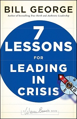 Seven Lessons for Leading in Crisis by Bill George