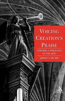 Voicing Creation's Praise: Towards a Theology of the Arts