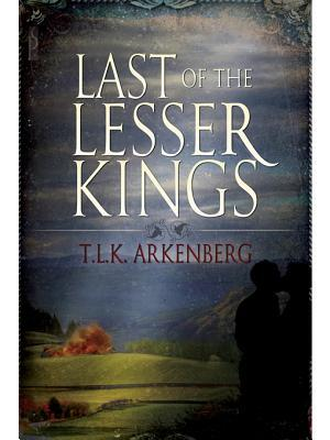 Last of the Lesser Kings by T.L.K. Arkenberg