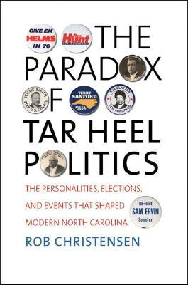 The Paradox of Tar Heel Politics: The Personalities, Elections, and Events That Shaped Modern North Carolina
