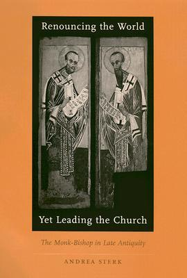 Renouncing the World Yet Leading the Church by Andrea Sterk
