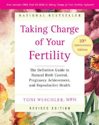 Taking Charge of Your Fertility: The Definitive Guide to Natural Birth Control, Pregnancy Achievement, and Reproductive Health