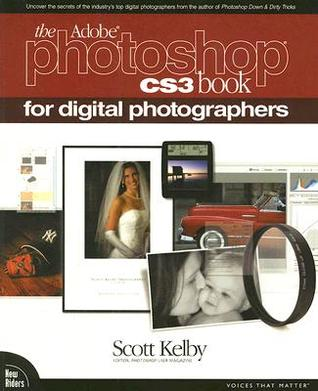 The Adobe Photoshop CS3 Book for Digital Photographers by Scott Kelby