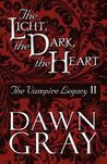 The Light, the Dark, the Heart by Dawn Gray