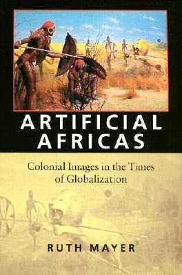 Artificial Africas by Ruth Mayer